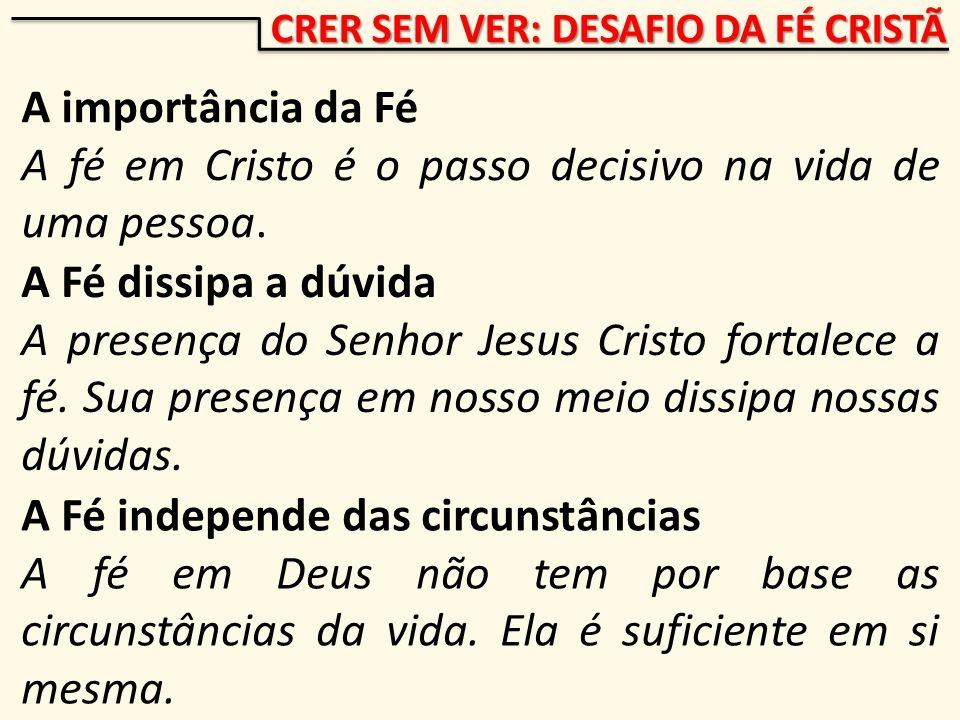 A fé em Cristo é o passo decisivo na vida de uma pessoa.
