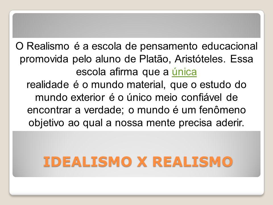 O Realismo é a escola de pensamento educacional promovida pelo aluno de Platão, Aristóteles. Essa escola afirma que a única