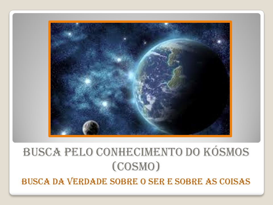 Busca pelo conhecimento do Kósmos (Cosmo)