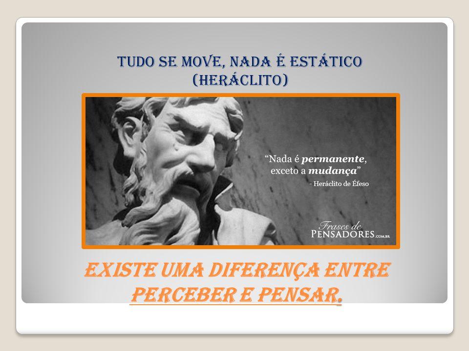 Existe uma diferença entre perceber e pensar.
