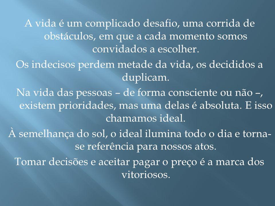A vida é um complicado desafio, uma corrida de obstáculos, em que a cada momento somos convidados a escolher.