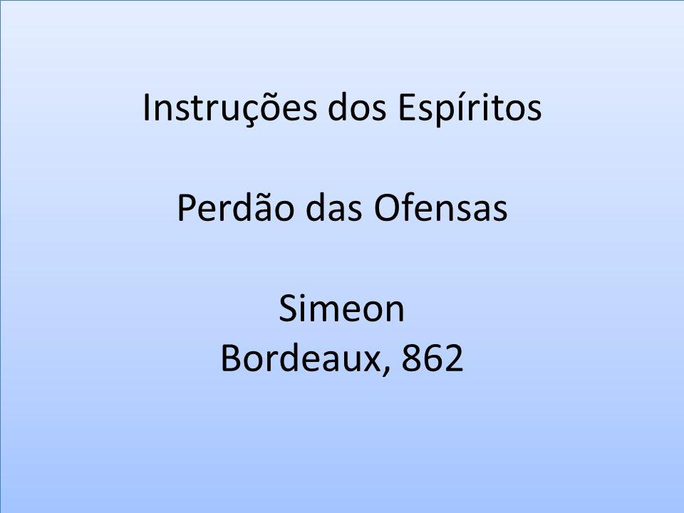 Instruções dos Espíritos Perdão das Ofensas Simeon Bordeaux, 862