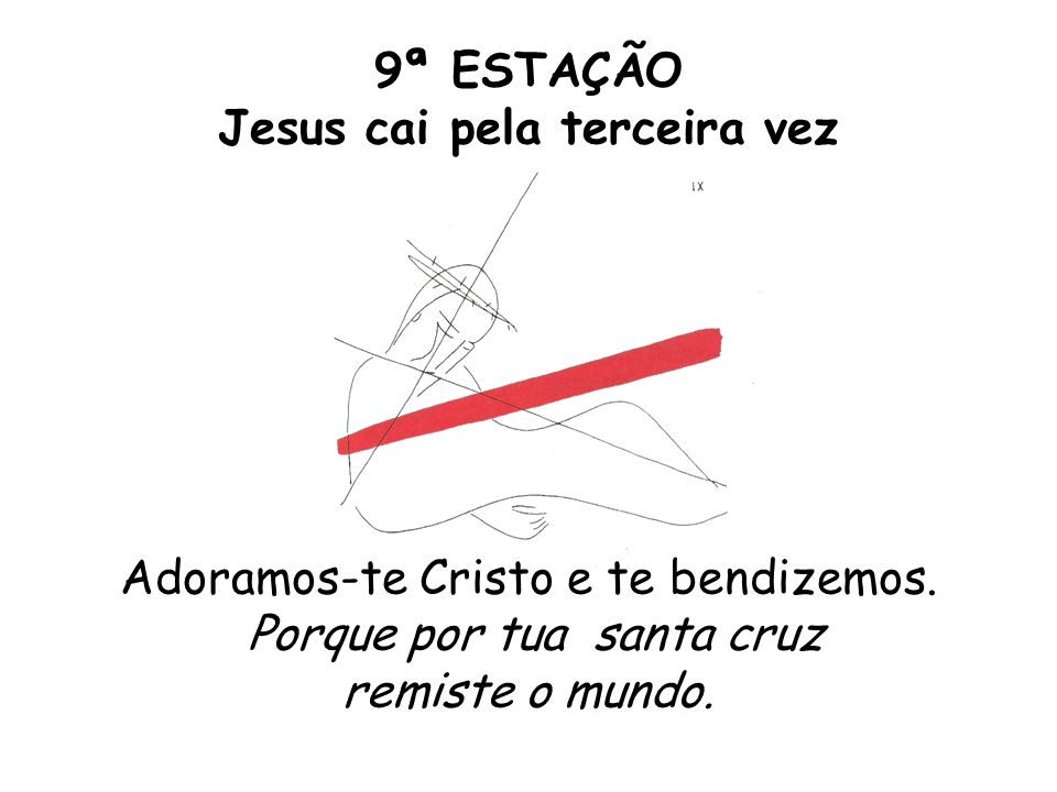 9ª ESTAÇÃO Jesus cai pela terceira vez Adoramos-te Cristo e te bendizemos.