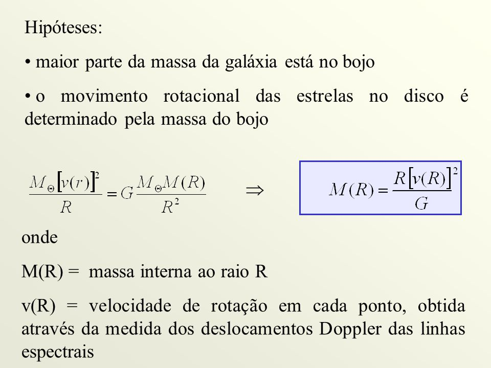 Hipóteses: maior parte da massa da galáxia está no bojo. o movimento rotacional das estrelas no disco é determinado pela massa do bojo.