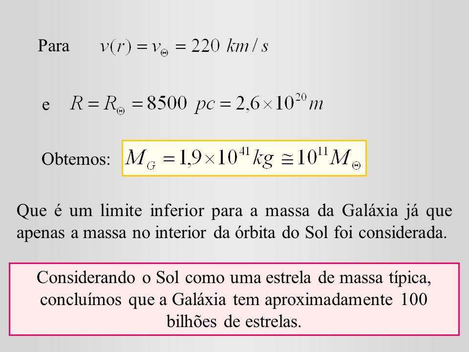 Para e. Obtemos: Que é um limite inferior para a massa da Galáxia já que apenas a massa no interior da órbita do Sol foi considerada.