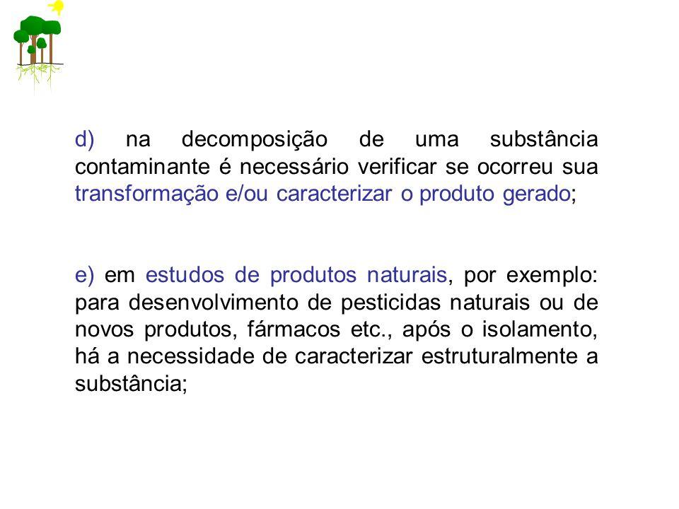 d) na decomposição de uma substância contaminante é necessário verificar se ocorreu sua transformação e/ou caracterizar o produto gerado;