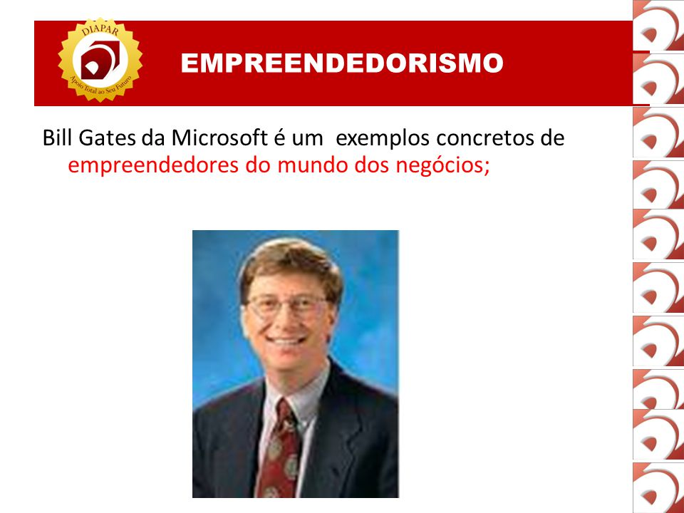 EMPREENDEDORISMO Bill Gates da Microsoft é um exemplos concretos de empreendedores do mundo dos negócios;