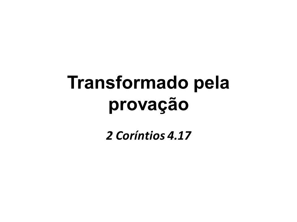 Transformado pela provação
