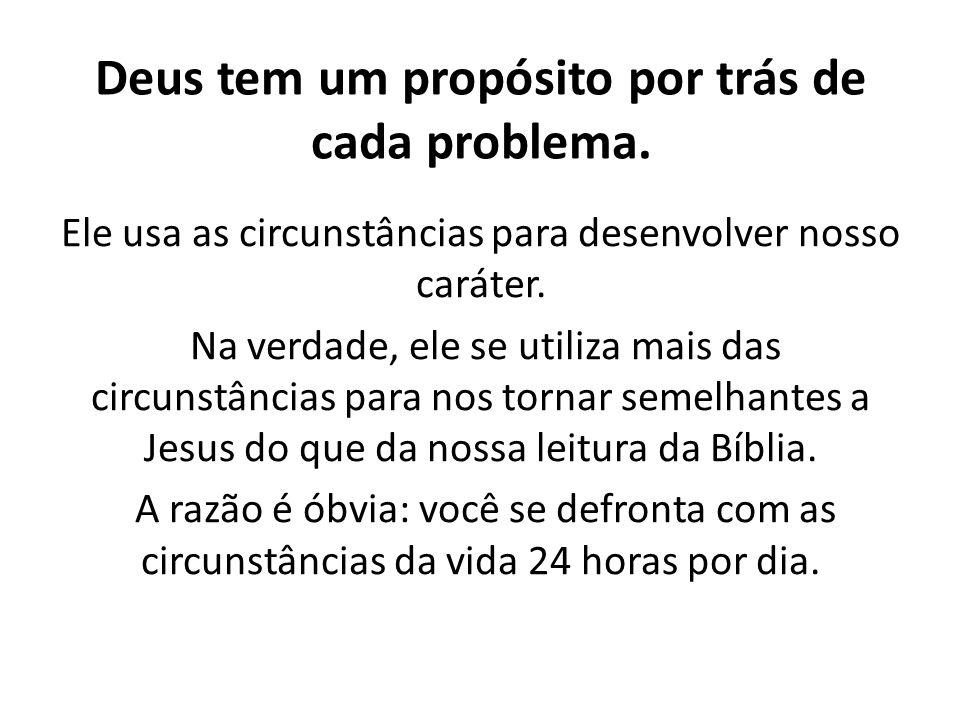 Deus tem um propósito por trás de cada problema.