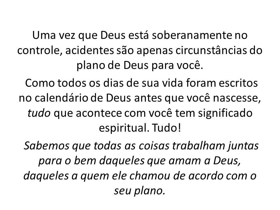Uma vez que Deus está soberanamente no controle, acidentes são apenas circunstâncias do plano de Deus para você.