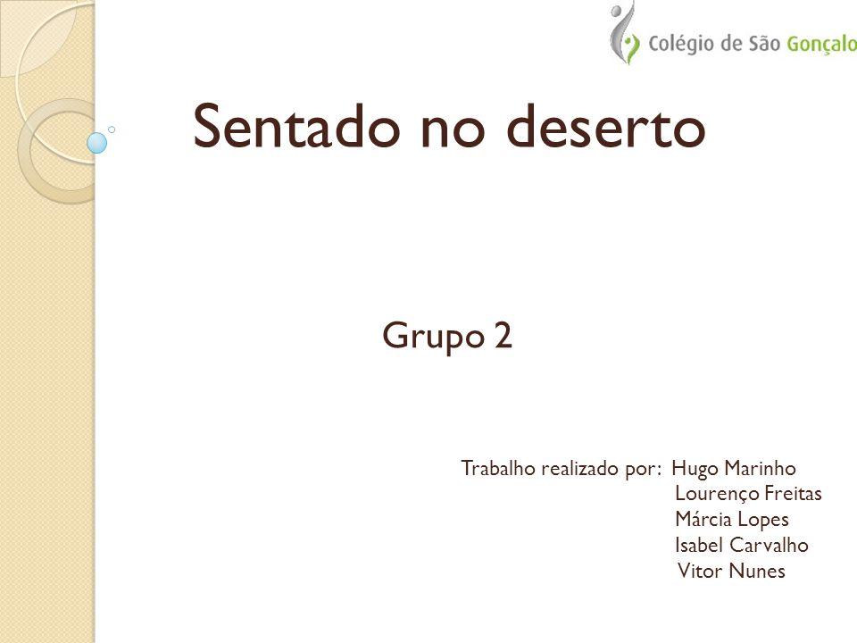 Sentado no deserto Grupo 2 Trabalho realizado por: Hugo Marinho