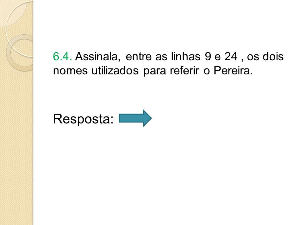 6.4. Assinala, entre as linhas 9 e 24 , os dois nomes utilizados para referir o Pereira.