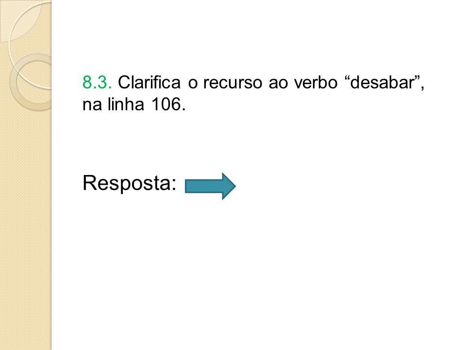 8.3. Clarifica o recurso ao verbo desabar , na linha 106.