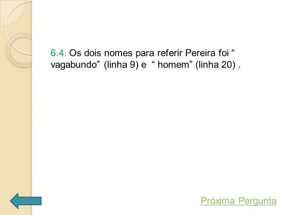 6.4. Os dois nomes para referir Pereira foi vagabundo (linha 9) e homem (linha 20) .