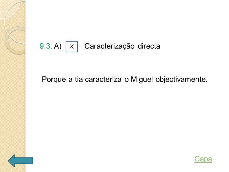 9.3. A) Porque a tia caracteriza o Miguel objectivamente.