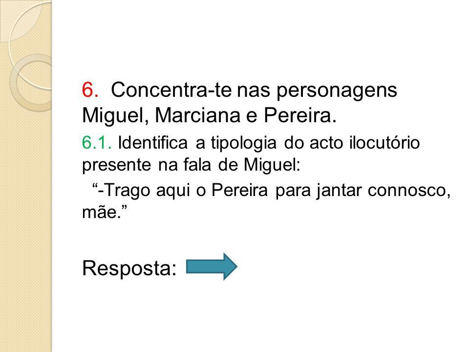 6. Concentra-te nas personagens Miguel, Marciana e Pereira.