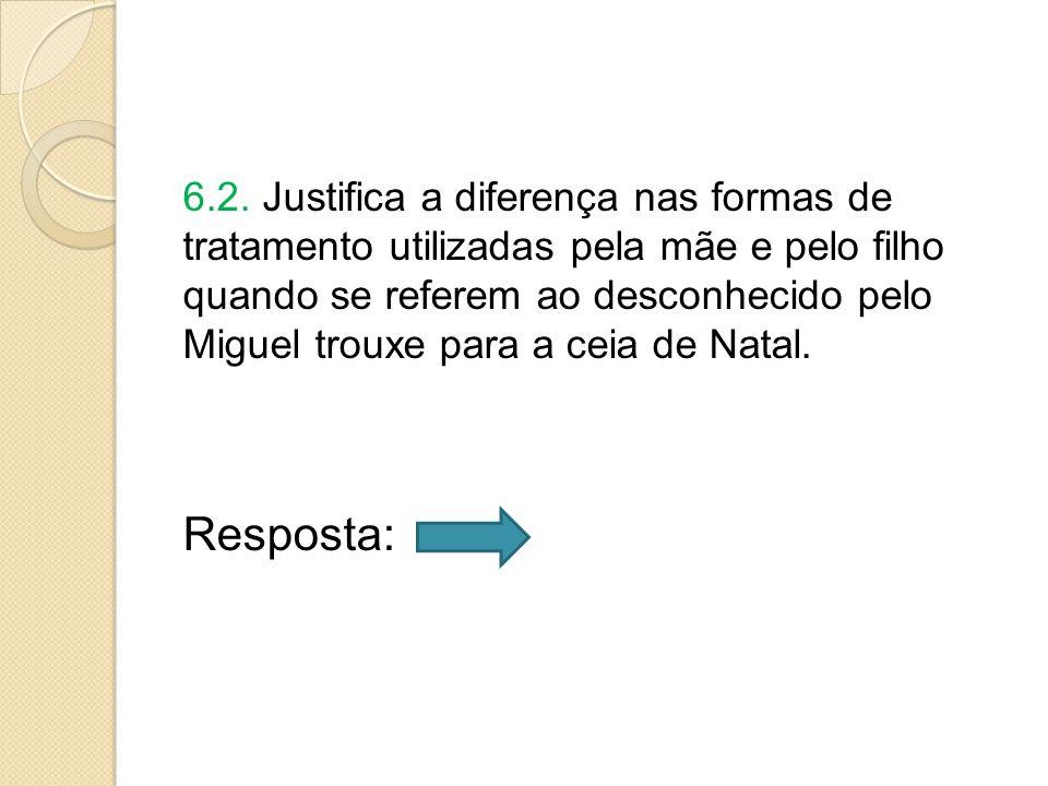 6.2. Justifica a diferença nas formas de tratamento utilizadas pela mãe e pelo filho quando se referem ao desconhecido pelo Miguel trouxe para a ceia de Natal.