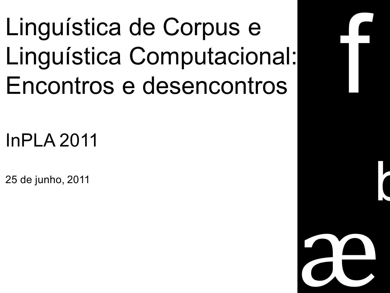 f ӕ ſ b ſ õ Linguística de Corpus e Linguística Computacional:
