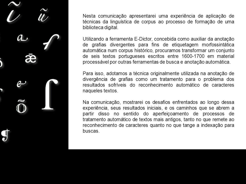 ӕ Nesta comunicação apresentarei uma experiência de aplicação de técnicas da linguística de corpus ao processo de formação de uma biblioteca digital.