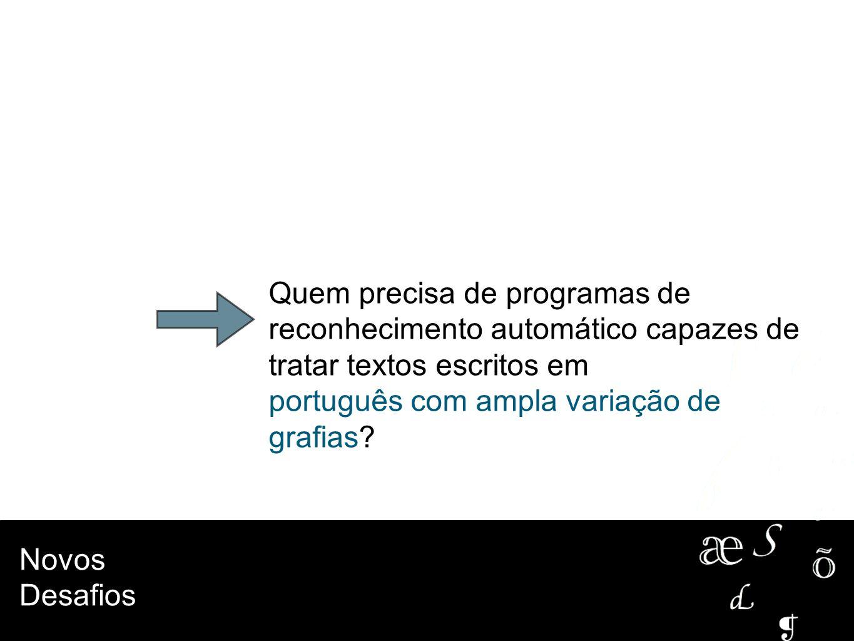 Quem precisa de programas de reconhecimento automático capazes de tratar textos escritos em português com ampla variação de grafias