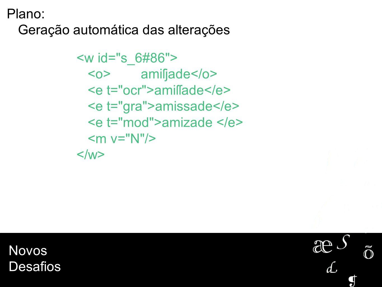 Plano: Geração automática das alterações. <w id= s_6#86 > <o> amiſjade</o> <e t= ocr >amiſſade</e>