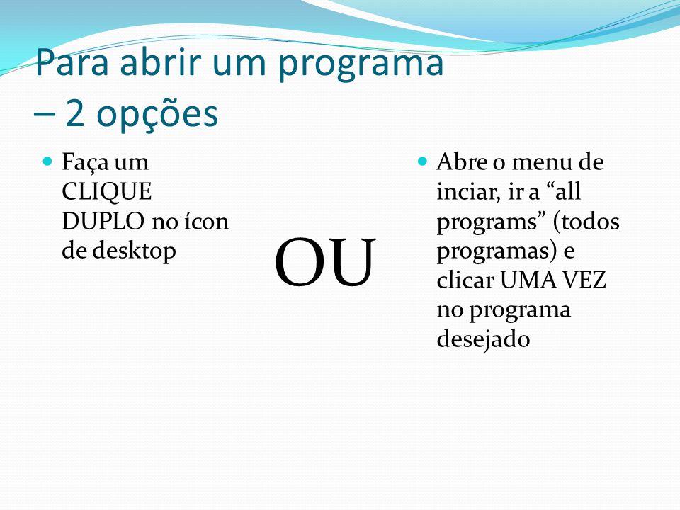 Para abrir um programa – 2 opções