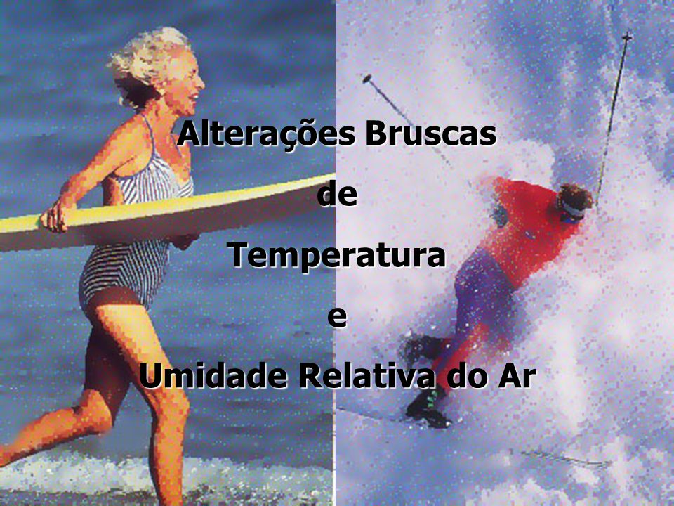 Alterações Bruscas de Temperatura e Umidade Relativa do Ar