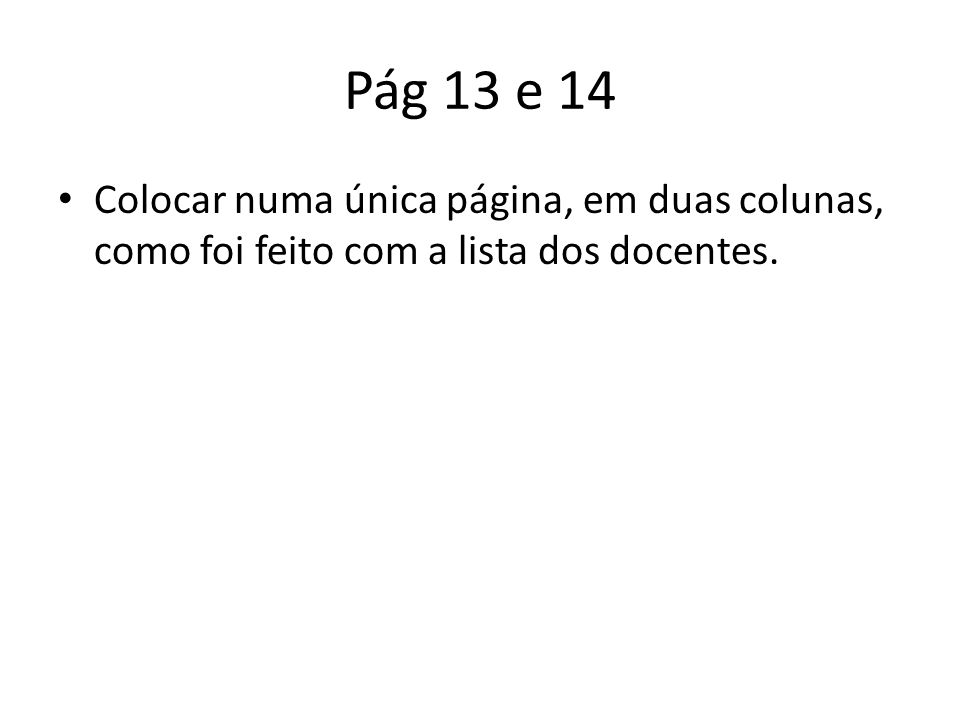 Pág 13 e 14 Colocar numa única página, em duas colunas, como foi feito com a lista dos docentes.