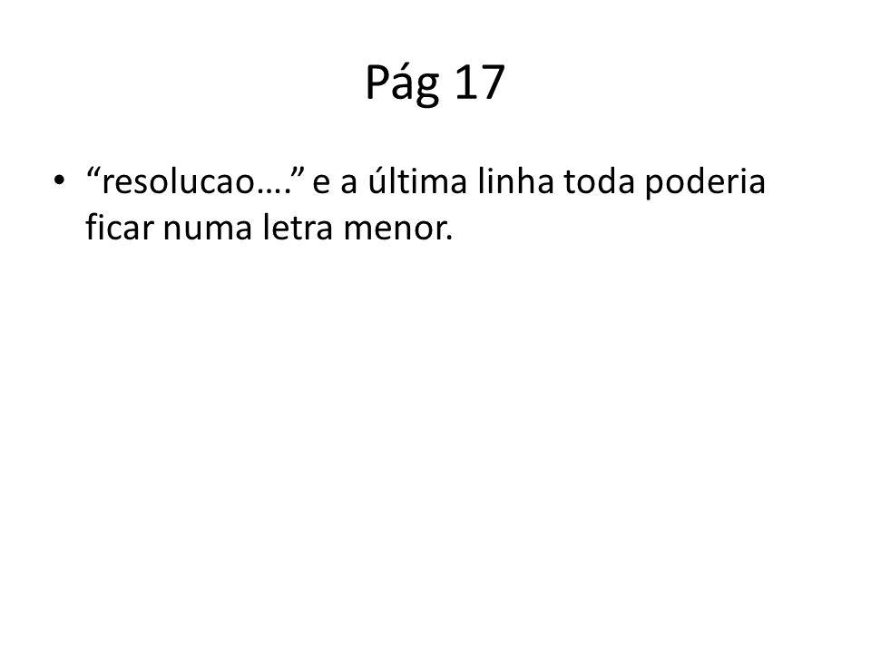 Pág 17 resolucao…. e a última linha toda poderia ficar numa letra menor.