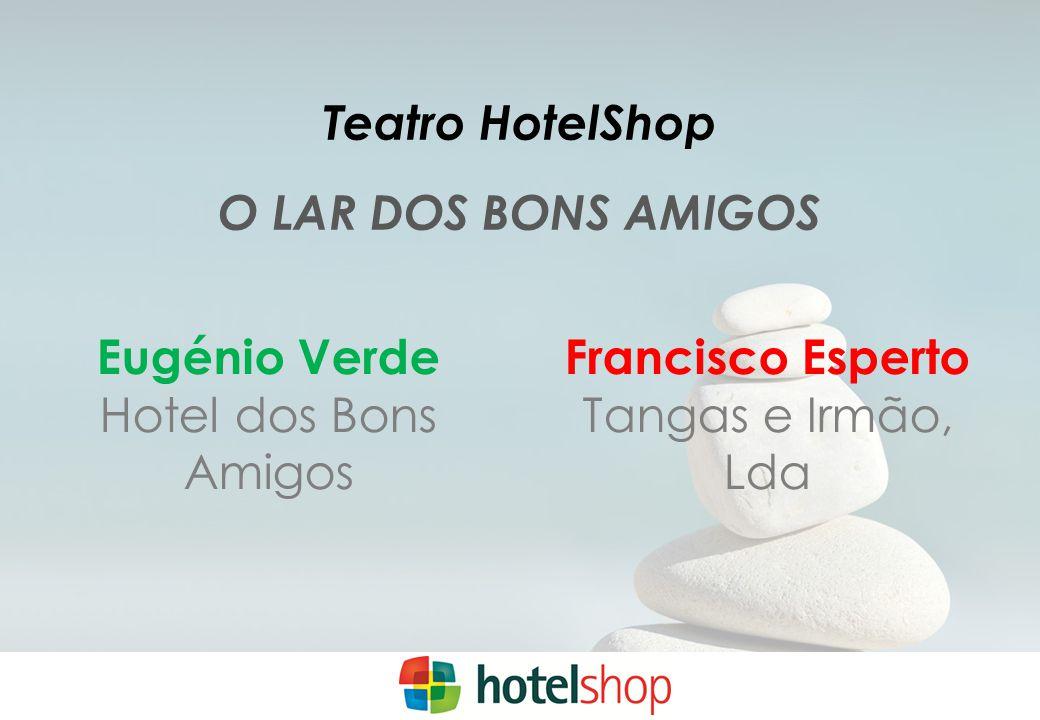 Teatro HotelShop O LAR DOS BONS AMIGOS. Eugénio Verde. Hotel dos Bons Amigos. Francisco Esperto.
