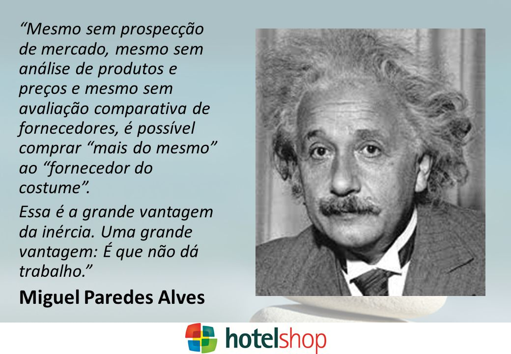 Mesmo sem prospecção de mercado, mesmo sem análise de produtos e preços e mesmo sem avaliação comparativa de fornecedores, é possível comprar mais do mesmo ao fornecedor do costume .