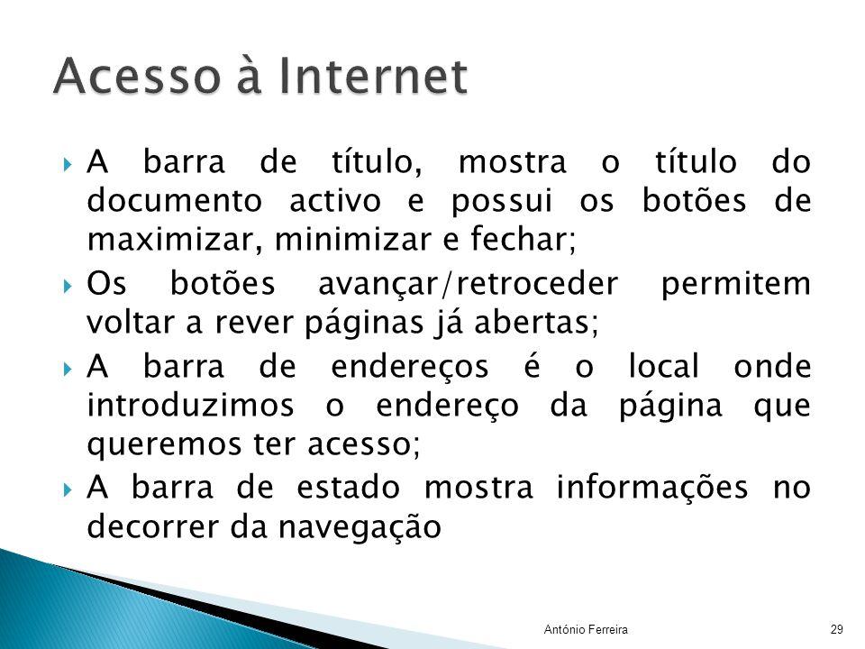 Acesso à Internet A barra de título, mostra o título do documento activo e possui os botões de maximizar, minimizar e fechar;