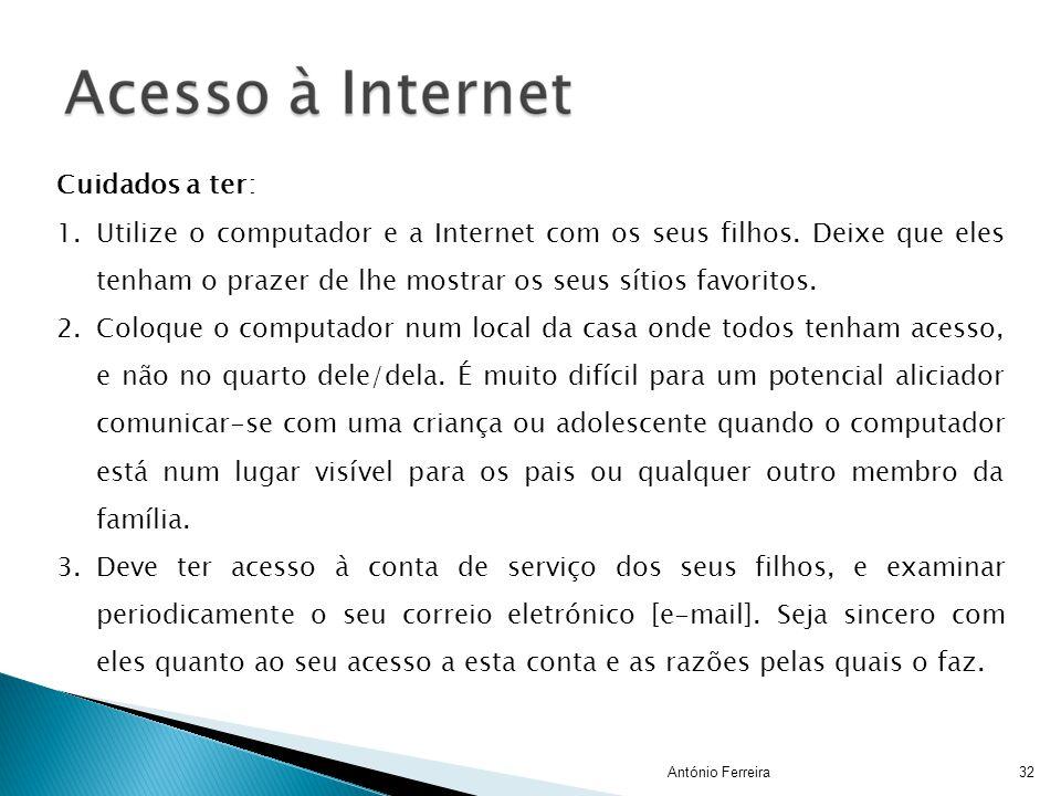 Cuidados a ter: Utilize o computador e a Internet com os seus filhos. Deixe que eles tenham o prazer de lhe mostrar os seus sítios favoritos.