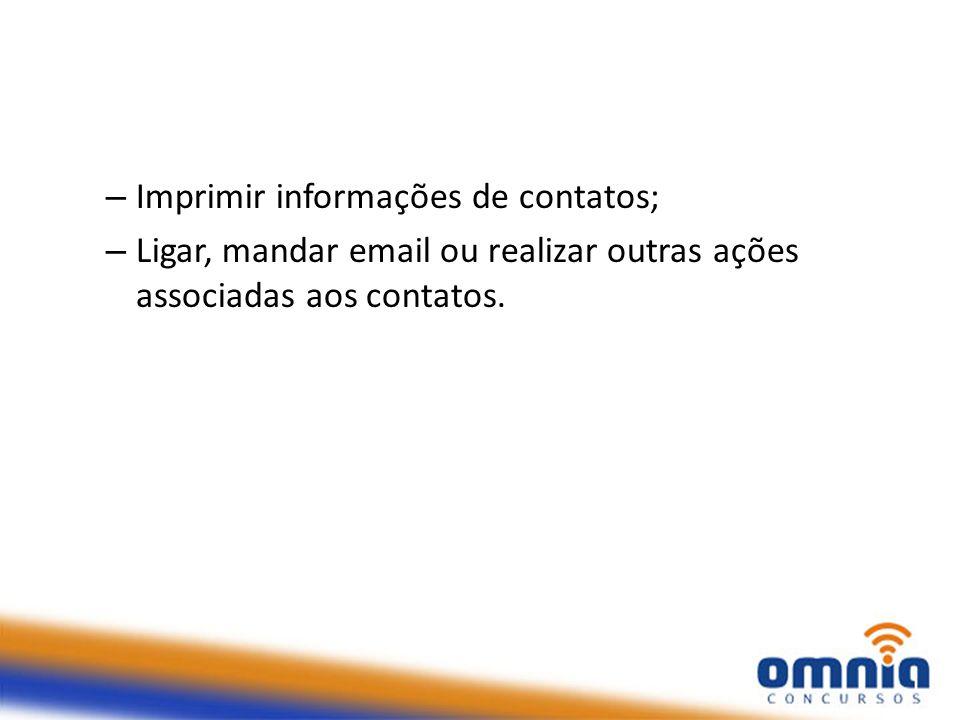 Imprimir informações de contatos;
