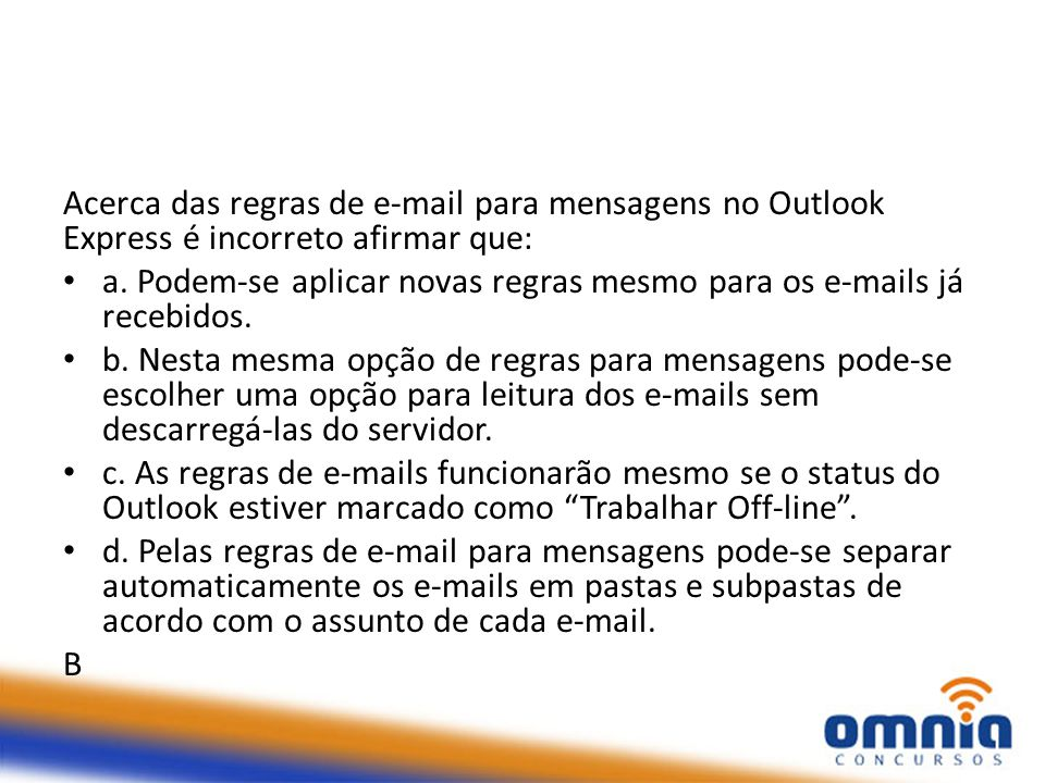 Acerca das regras de e-mail para mensagens no Outlook Express é incorreto afirmar que: