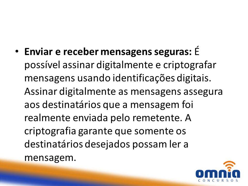 Enviar e receber mensagens seguras: É possível assinar digitalmente e criptografar mensagens usando identificações digitais.