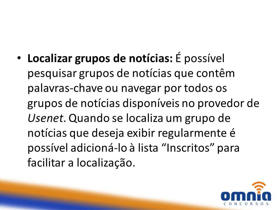 Localizar grupos de notícias: É possível pesquisar grupos de notícias que contêm palavras-chave ou navegar por todos os grupos de notícias disponíveis no provedor de Usenet.