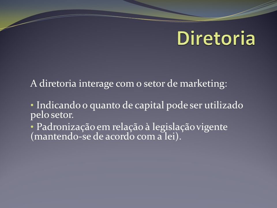Diretoria A diretoria interage com o setor de marketing: