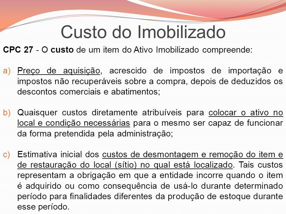 Custo do Imobilizado CPC 27 - O custo de um item do Ativo Imobilizado compreende:
