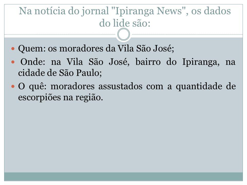Na notícia do jornal Ipiranga News , os dados do lide são: