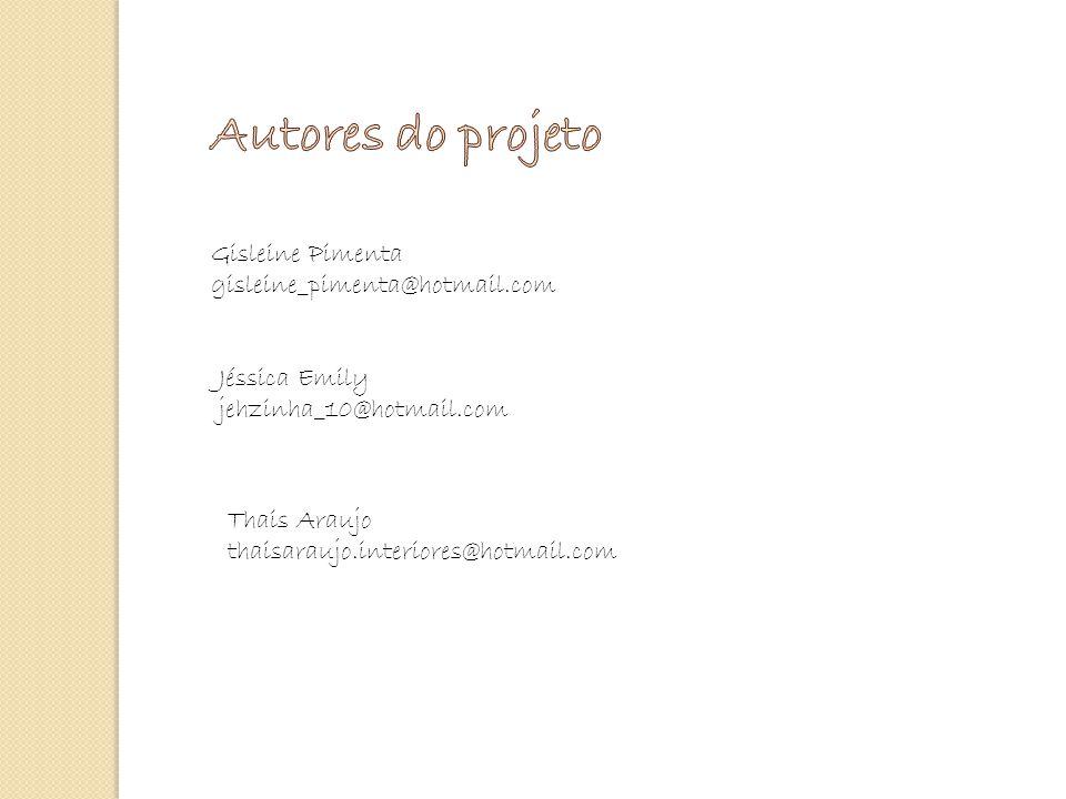 Autores do projeto Gisleine Pimenta gisleine_pimenta@hotmail.com