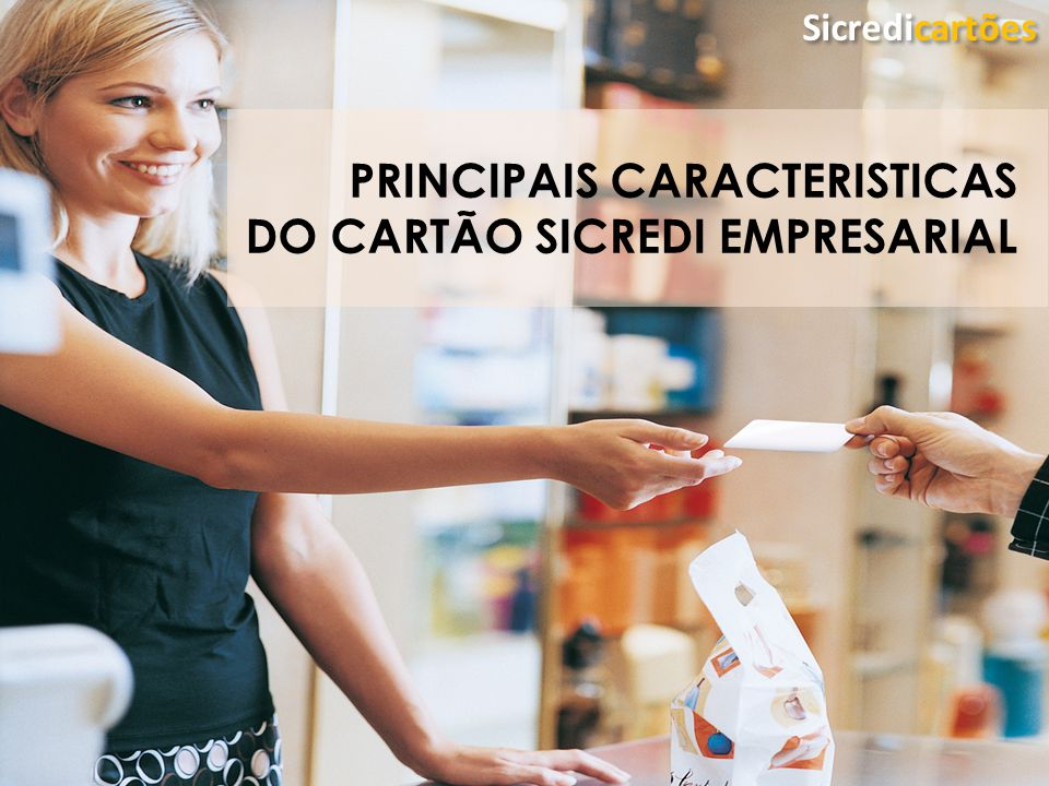 PRINCIPAIS CARACTERISTICAS DO CARTÃO SICREDI EMPRESARIAL