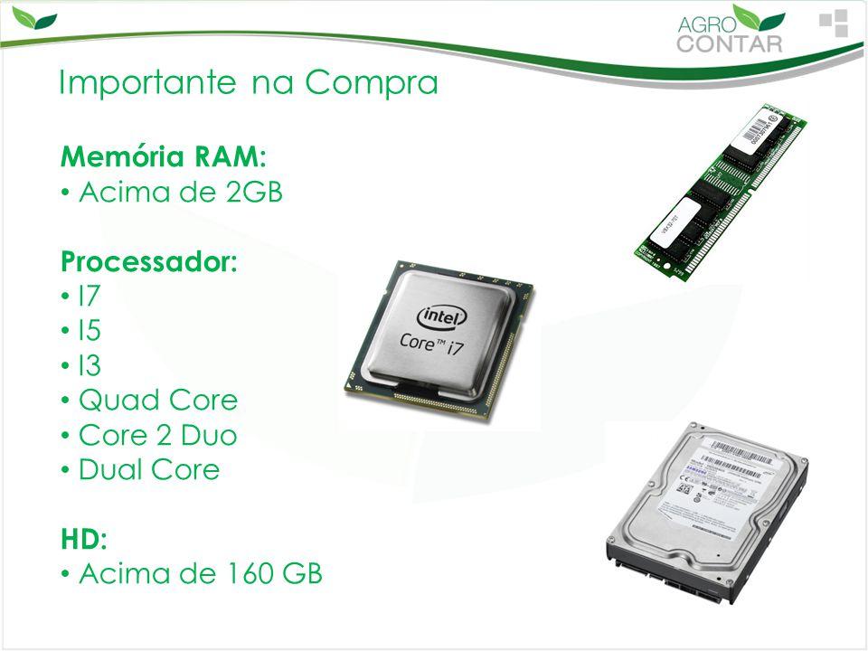 Importante na Compra Memória RAM: Acima de 2GB Processador: I7 I5 I3