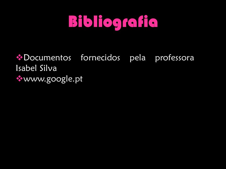 Bibliografia Documentos fornecidos pela professora Isabel Silva