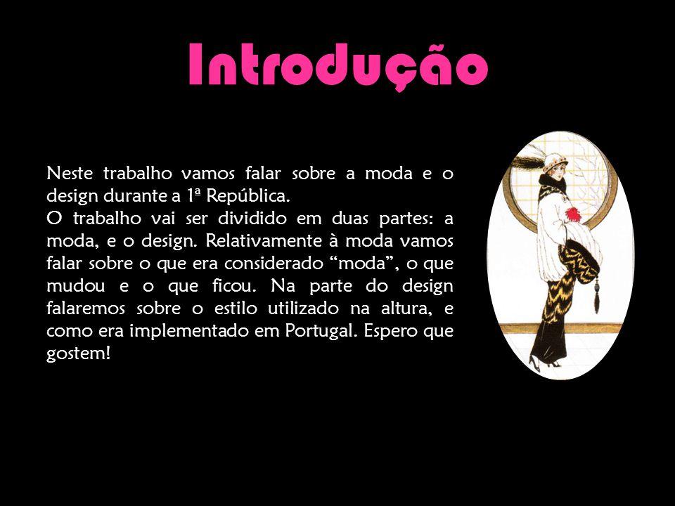Introdução Neste trabalho vamos falar sobre a moda e o design durante a 1ª República.