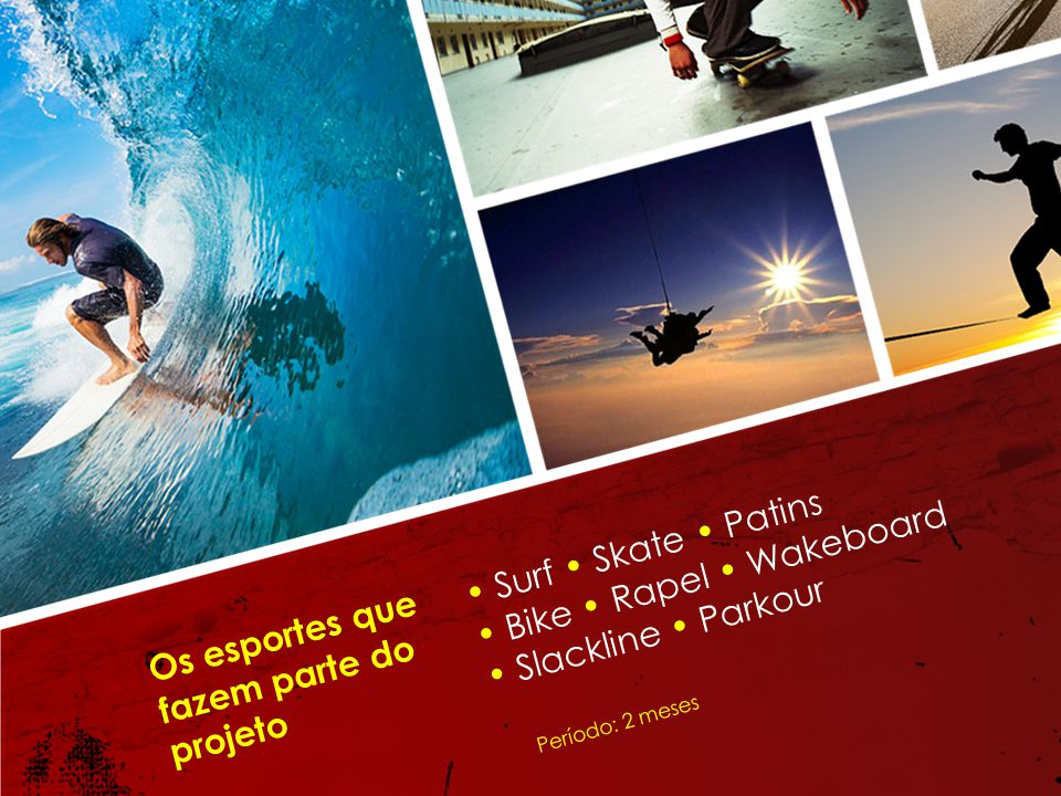 • Bike • Rapel • Wakeboard • Slackline • Parkour