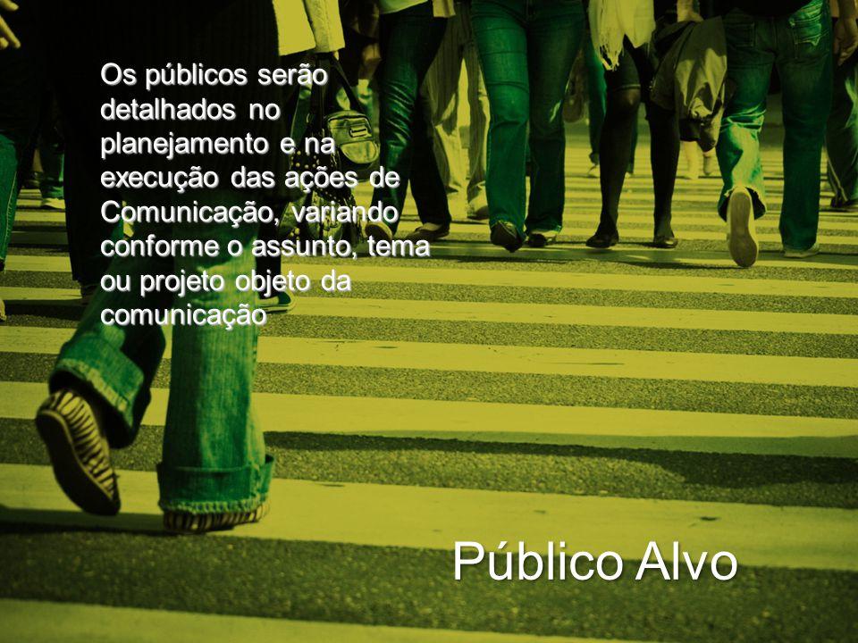 Os públicos serão detalhados no planejamento e na execução das ações de Comunicação, variando conforme o assunto, tema ou projeto objeto da comunicação