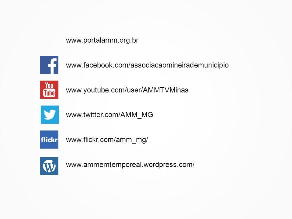 www.portalamm.org.br www.facebook.com/associacaomineirademunicipio. www.youtube.com/user/AMMTVMinas.