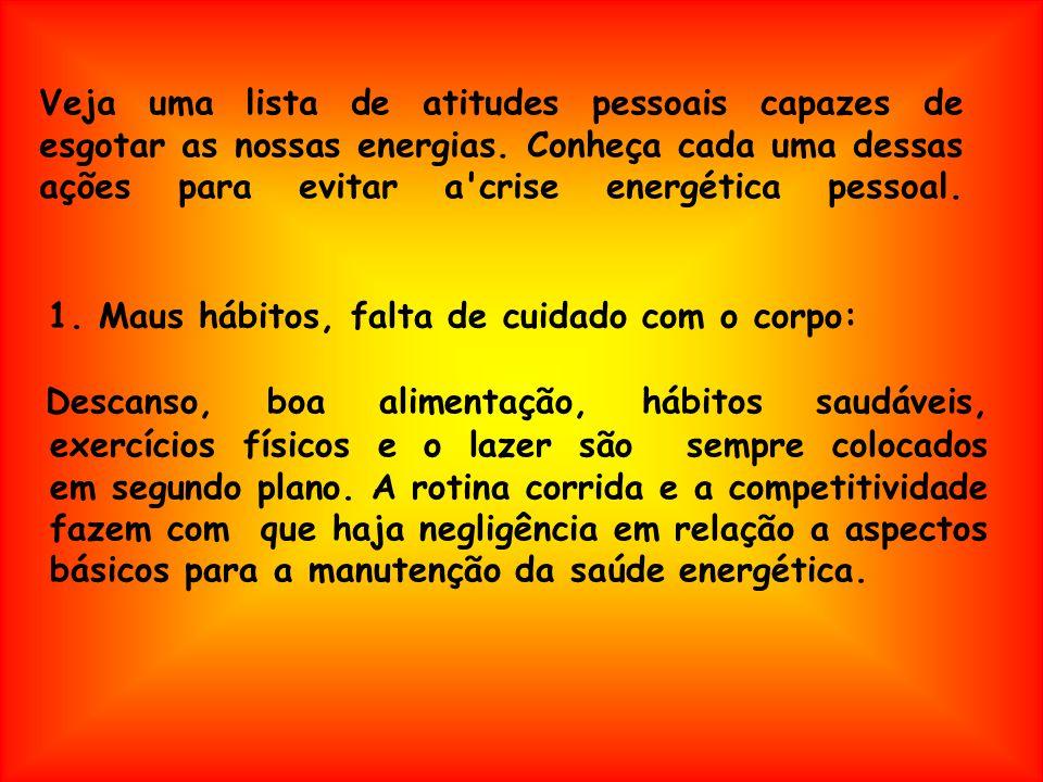 Veja uma lista de atitudes pessoais capazes de esgotar as nossas energias. Conheça cada uma dessas ações para evitar a crise energética pessoal.