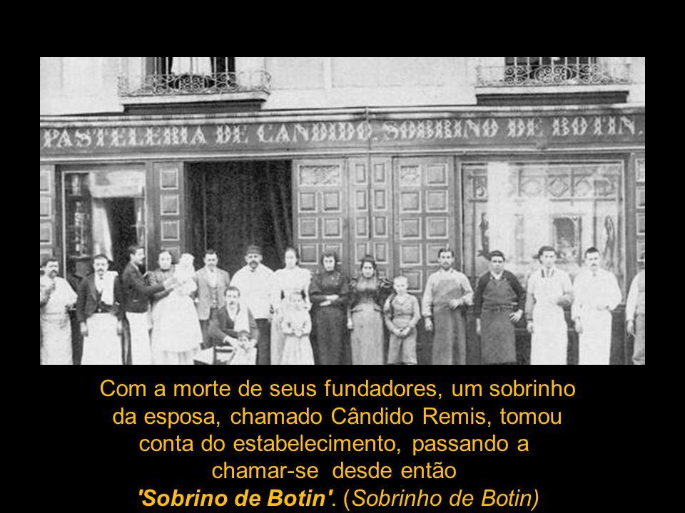 Com a morte de seus fundadores, um sobrinho da esposa, chamado Cândido Remis, tomou conta do estabelecimento, passando a chamar-se desde então Sobrino de Botin .